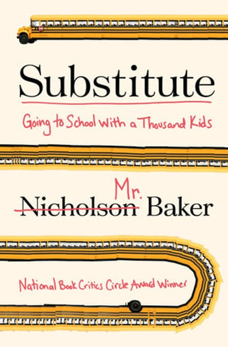 Substitute: Going to School with a Thousand Kids, by Nicholson Baker