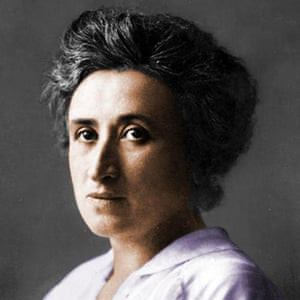Rosa Luxemburg … she knew the economy was 'made up'.