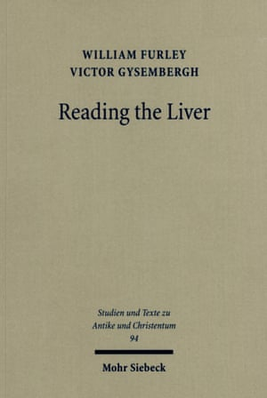 Reading the Liver: Papyrological Texts on Ancient Greek Extispicy by William Furley and Victor Gysembergh