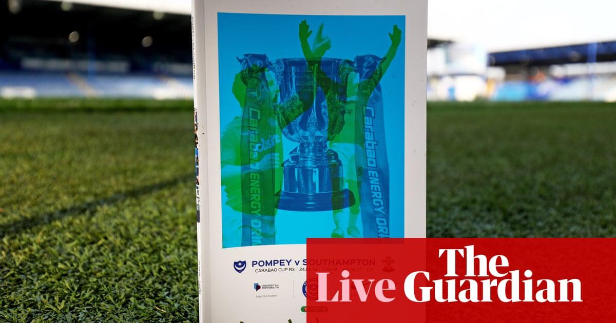 Portsmouth v Southampton, Preston v Man City: Carabao Cup –live!