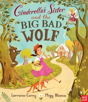 Illustrated books category: Cinderella's Sister and the Big Bad Wolf by Lorraine Carey and Migy Blanco (Nosy Crow)