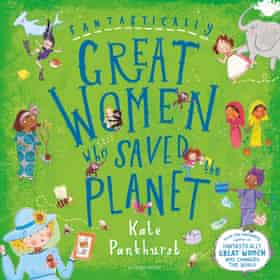 Fantastically Great Women who Saved the Planet by Kate Pankhurst.