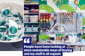 Quote: 'People have been looking at more sustainable ways of buying and my stuff is all organic'