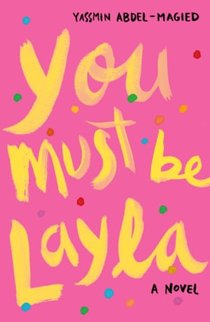 Cover image for You Must be Layla by Yassmin Abdel-Magied