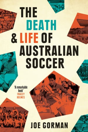 The Death and Life of Australian Soccer by Joe Gorman cover image
