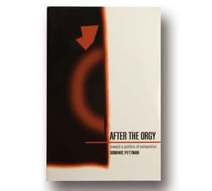 After the Orgy: Towards a Politics of Exhaustion by Dominic Pettman