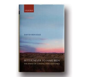 Better Never to have Been: The Harm of Coming into Existence by David Benatar
