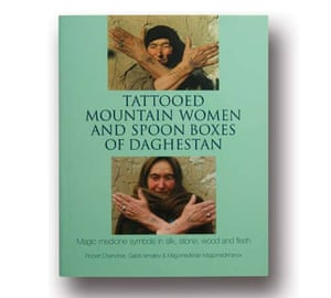 Tattooed Mountain Women and Spoon Boxes of Daghestan by Robert Chenciner, Gabib Ismailov & Magomedkhan Magomedkhanov