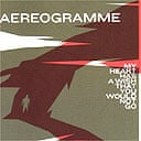 Aerogramme, My Heart Has a Wish That You Would Not Go