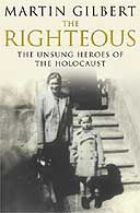 The Righteous: The Unsung Heroes of the Holocaust by Martin Gilbert