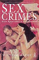 Sex Crimes: From Renaissance to Enlightenment by William Naphy