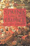 Spain's Road to Empire by Henry Kamen
