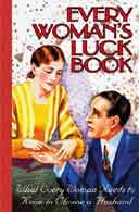 Every Woman's Luck Book: What Every Woman Needs to Know to Choose a Husband