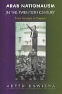 Arab Nationalism in the 20th Century by Adeed Dawisha