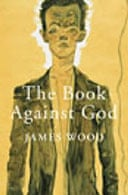 The Book Against God by James Wood