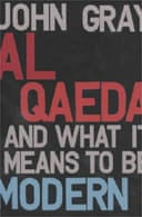 Al Qaeda & What it means to be Modern by John Gray