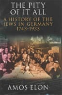 The Pity of it All: A Portrait of Jews in Germany 1743-1933 by Amos Elon