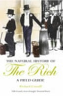 The Natural History of the Rich: A Field Guide by Richard Conniff