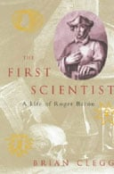 The First Scientist: A Life of Roger Bacon by Brian Clegg