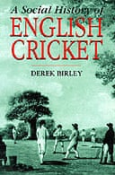 A Social History of English Cricket by Derek Birley