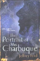 The Portrait of Mrs Charbuque by Jeffrey Ford