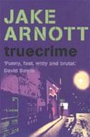 Truecrime by Jake Arnott