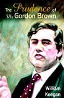 The Prudence of Mr Gordon Brown by William Keegan