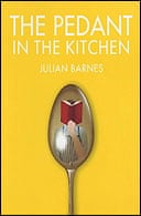 The Pedant in the Kitchen by Julian Barnes
