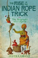 The Rise of the Indian Rope Trick by Peter Lamont
