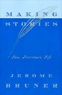 Making Stories: Law, Literature, Life by Jerome Bruner