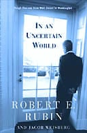 In an Uncertain World: Tough Choices from Wall Street to Washington by Robert Rubin and Jacob Weisberg