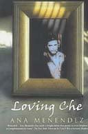 Loving Che by Ana Menendez