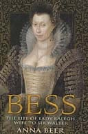 Bess: The Life of Lady Raleigh, Wife to Sir Walter by Anna Beer
