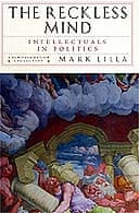 The Reckless Mind: Intellectuals in Politics by Mark Lilla