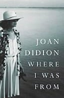 Where I Was From: A Memoir by Joan Didion