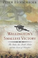 Wellington's Smallest Victory: The Duke, the Model Maker and the Secret of Waterloo by Peter Hofschroer