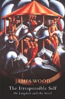 The Irresponsible Self by James Wood