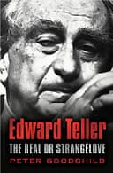 Edward Teller: The Real Doctor Strangelove by Peter Goodchild