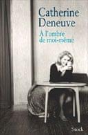 A l'ombre de moi-même by Catherine Deneuve
