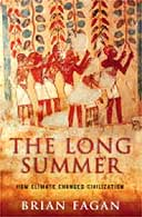 The Long Summer: How Climate Changed Civilization by Brian Fagan