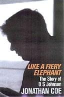 Like A Fiery Elephant: The Story of BS Johnson by Jonathan Coe