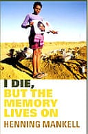 I Die, But the Memory Lives On: The World's Aids Crisis and the Memory Book Project by Henning Mankell