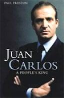 Juan Carlos: A People's King by Paul Preston