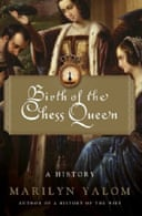 Birth of the Chess Queen: A History by Marilyn Yalom