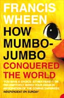 How Mumbo-Jumbo Conqurered the World by Francis Wheen