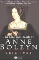 The Life and Death of Anne Boleyn by Eric Ives