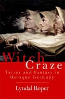 Witch Craze: Terror and Fantasy in Baroque Germanydal Roper Witch Craze: Terror and Fantasy in Baroque Germany by Lyndal Roper