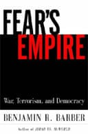 Fear's Empire: War, Terrorism and Democracy by Benjamin R. Barber