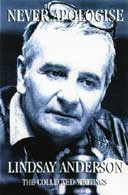 Never Apologise: The Collected Writings of Lindsay Anderson edited by Paul Ryan