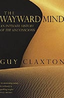 The Wayward Mind by Guy Claxton